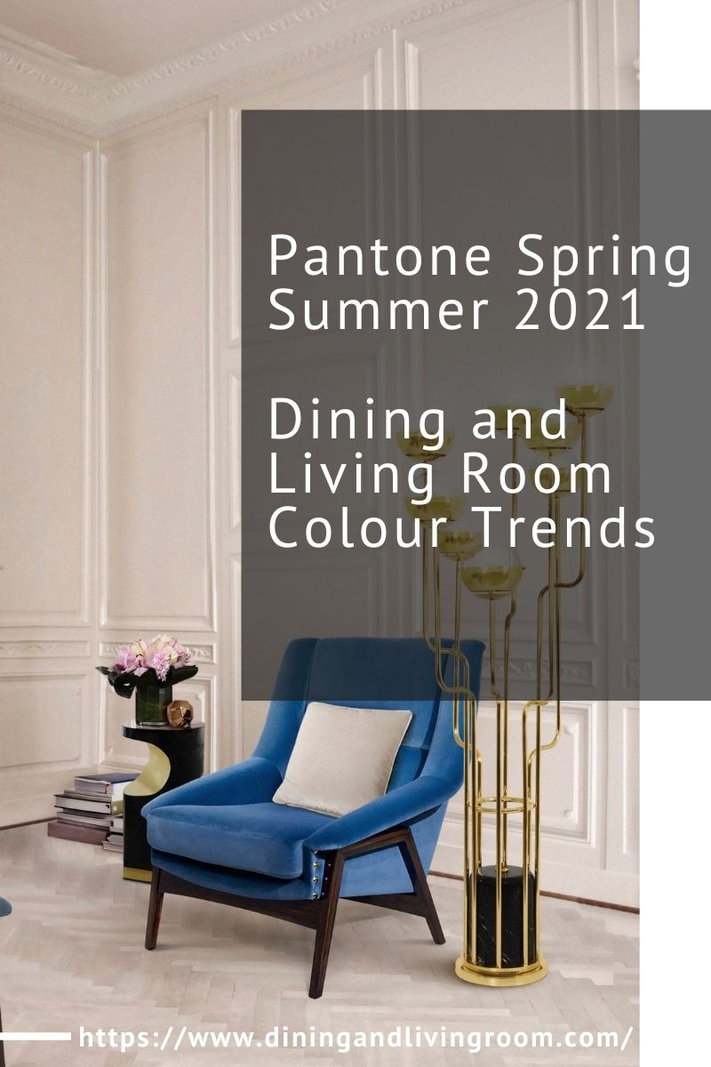 Pantone Spring Summer 2021 Dining and Living Room Colour Trends pantone spring summer 2021 Pantone Spring Summer 2021 Dining and Living Room Colour Trends Pantone Spring Summer 2021 Dining and Living Room Colour Trends 1 1