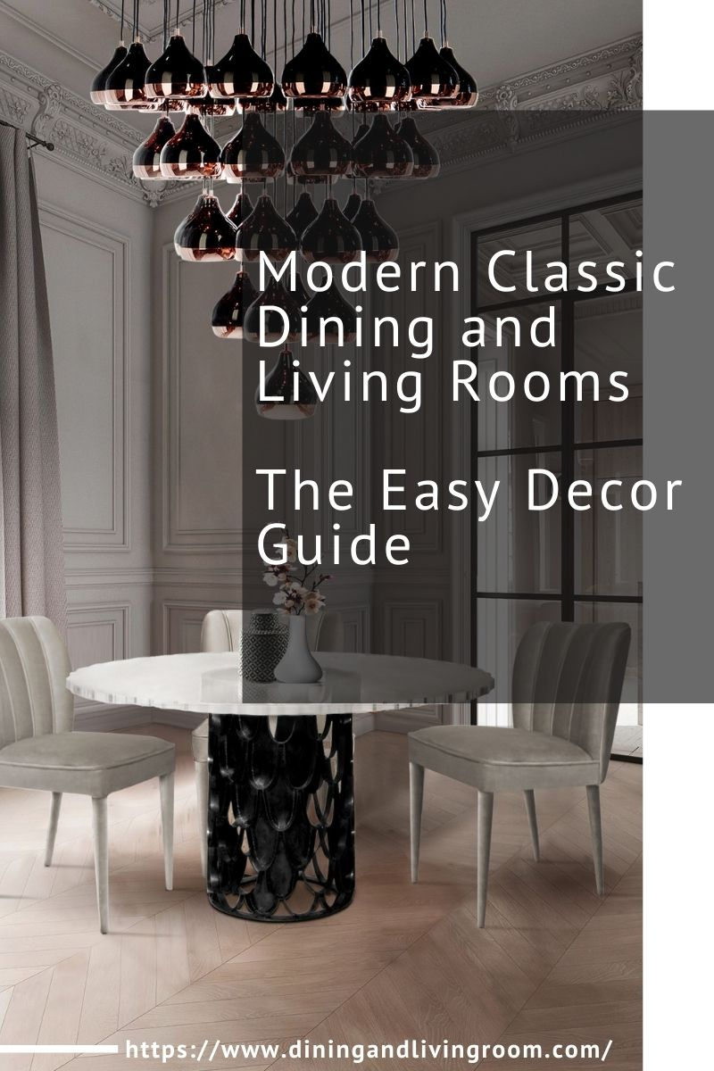 Modern Classic Dining and Living Rooms: The Easy Decor Guide modern classic Modern Classic Dining and Living Rooms: The Easy Decor Guide Modern Classic Dining and Living Rooms The Easy Decor Guide 1 1